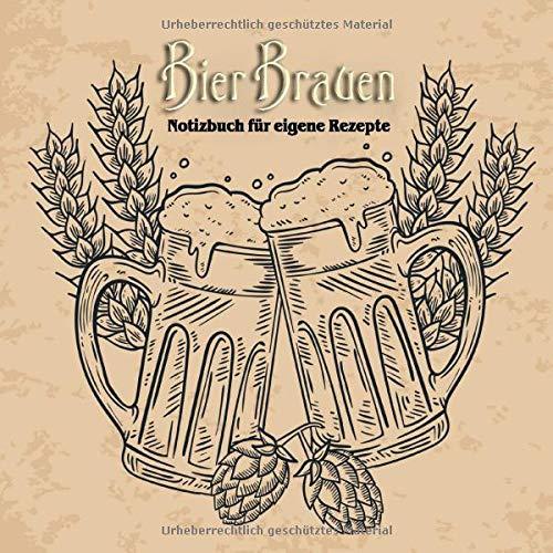 Bier Brauen - Notizbuch für eigene Rezepte: Rezepte für Bier dokumentiert * Ein Notizbuch zum Bier Brauen