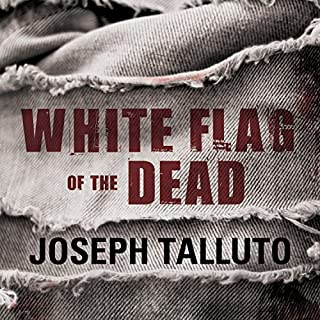 White Flag of the Dead: White Flag of the Dead, Book 1     Zombie Survival Series              By:                                                                                                                                 Joseph Talluto                               Narrated by:                                                                                                                                 Graham Halstead                      Length: 9 hrs and 57 mins     36 ratings     Overall 4.6