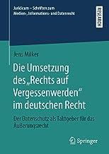 """Die Umsetzung des """"Rechts auf Vergessenwerden"""" im deutschen Recht: Der Datenschutz als Taktgeber für das Äußerungsrecht (J..."""
