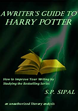 A Writer's Guide to Harry Potter; How to Improve Your Writing by Studying the Bestselling Series