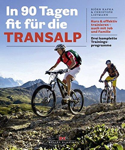 In 90 Tagen fit für die Transalp: Kurz & effektiv trainieren – auch mit Job und Familie. Drei komplette Trainingsprogramme