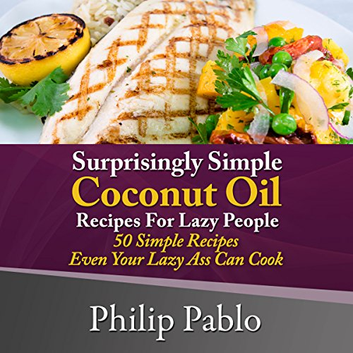 Surprisingly Simple Coconut Oil Recipes for Lazy People audiobook cover art