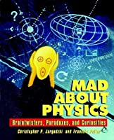 Mad About Physics: Braintwisters, Paradoxes, and Curiosities by Christopher Jargodzki Franklin Potter(2000-11-21)