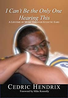 I Can't Be the Only One Hearing This: A Lifetime of Music Through Eclectic Ears
