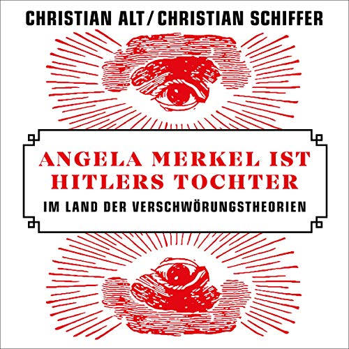 Angela Merkel ist Hitlers Tochter: Im Land der Verschwörungstheorien