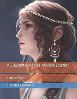 A Daughter of the Middle Border: Large Print