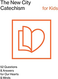 The New City Catechism for Kids: 52 Questions & Answers for Our Hearts & Minds (The New City Catechism Curriculum)