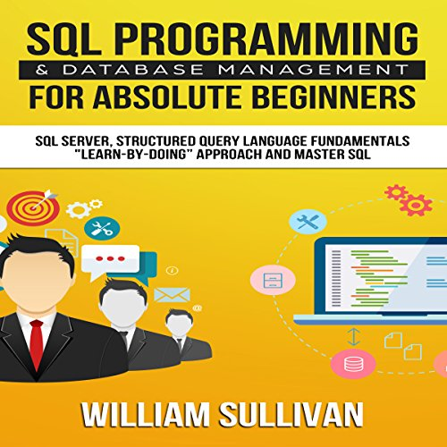 SQL Programming & Database Management for Absolute Beginners SQL Server, Structured Query Language Fundamentals audiobook cover art