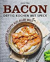 Bacon - Deftig kochen mit Speck: Rezepte aus aller Welt