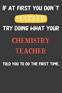 If At First You Don´t Succeed Try Doing What Your Chemistry Teacher Told You To Do The First Time: Nice Notebook For Chemistry Students