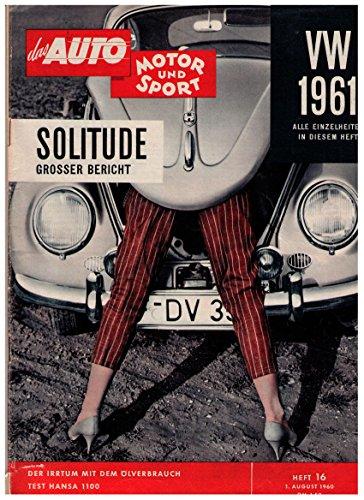 Das Auto - Motor und Sport. Heft 16 / 1. August 1960. VW 1961 - alle Einzelheiten in diesem heft. Solitude großer Bericht. Der Irrtum mit dem Ölverbrauch. Test Hansa 1100. Dauphine Gordini mit und ohne Kompressor.