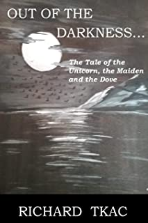 Out of the Darkness...: The Tale of the Unicorn, the Maiden and the Dove