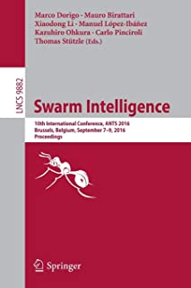 Swarm Intelligence: 10th International Conference, ANTS 2016, Brussels, Belgium, September 7-9, 2016, Proceedings (Lecture Notes in Computer Science)