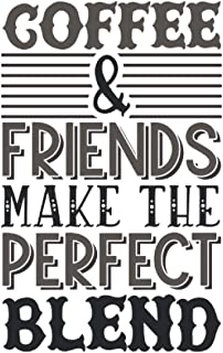 Coffee and Friends make the Perfect Blend: Dot Grid Journal or Notebook (6x9 inches) with 120 Pages