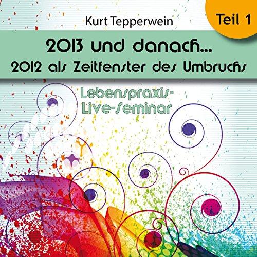 2013 und danach...: 2012 als Zeitfenster des Umbruchs: Teil 1 (Lebenspraxis-Live-Seminar) Titelbild