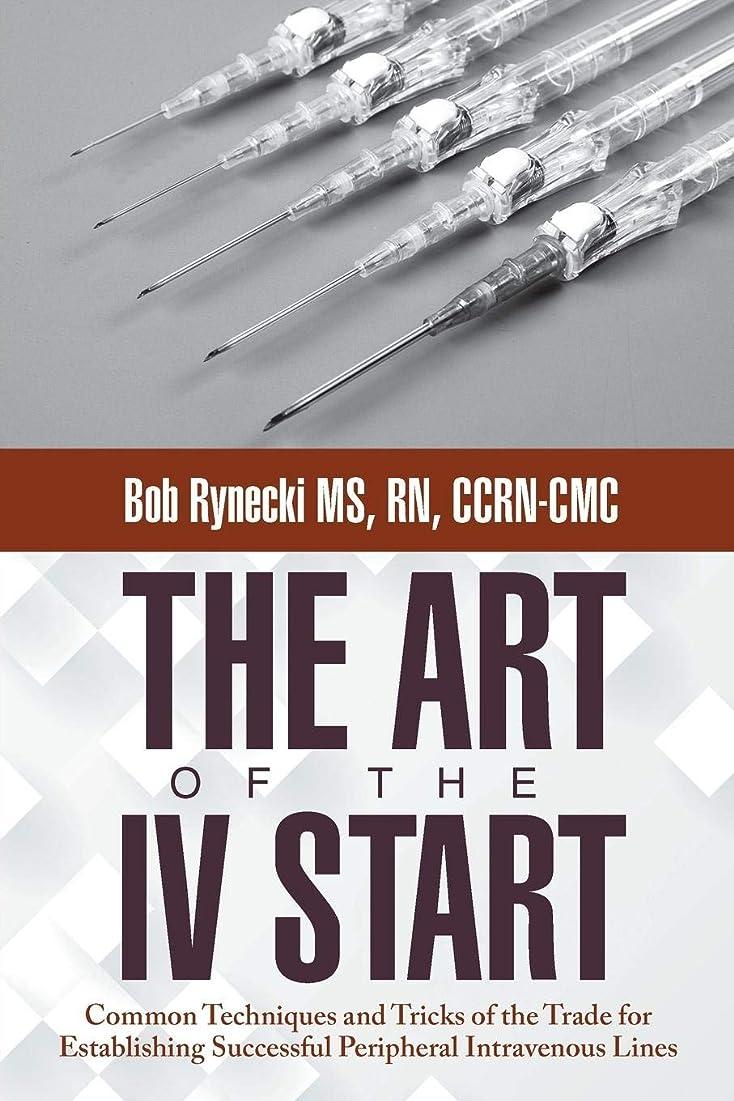 価値神聖泥だらけThe Art of the IV Start: Common Techniques and Tricks of the Trade for Establishing Successful Peripheral Intravenous Lines