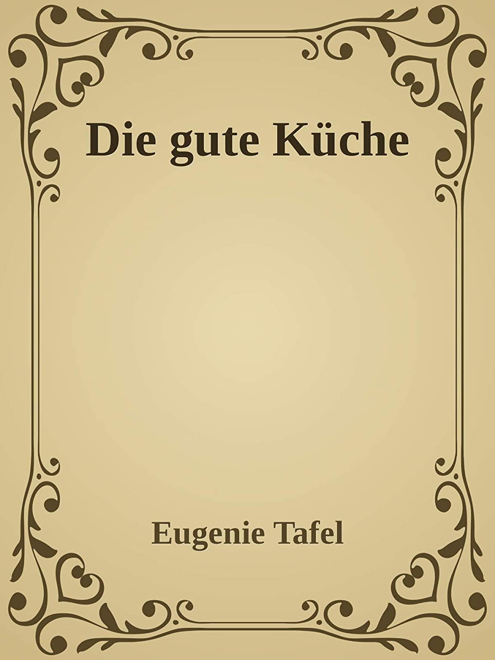 インペリアル相手該当するDie gute Küche: Praktisches Kochbuch für den einfachen und feineren Haushalt. (German Edition)