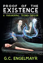 Proof of the Existence: A Paranormal Techno-Thriller