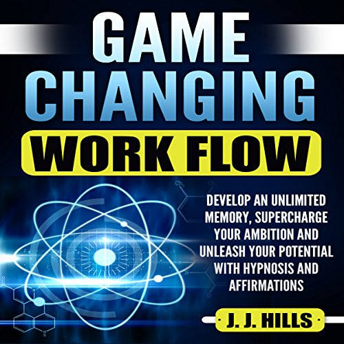 Game Changing Work Flow: Develop an Unlimited Memory, Supercharge Your Ambition and Unleash Your Potential with Hypnosis and Affirmations audiobook cover art