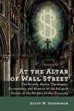 At the Altar of Wall Street: The Rituals, Myths, Theologies, Sacraments, and Mission of the Religion Known as the Modern Global Economy (English Edition)