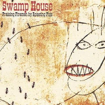 Swamp House... Praising Firemen By Roasting Pigs