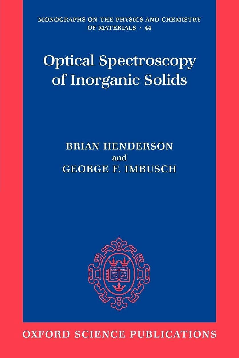 へこみ良い支配するOptical Spectroscopy of Inorganic Solids (Monographs on the Physics And Chemistry of Materials)