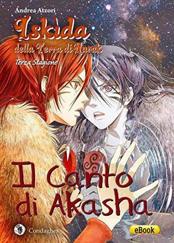 Il Canto di Akasha: Iskìda della Terra di Nurak - Terza Stagione (Kìndhalos Vol. 3) (Italian Edition)