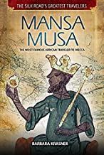 Mansa Musa: The Most Famous African Traveler to Mecca (Silk Road's Greatest Travelers)