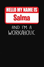Hello My Name Is Salma: And I'm A Workaholic | Lined Journal |College Ruled Notebook | Composition Book | Diary