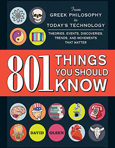 801 Things You Should Know: From Greek Philosophy to Today's Technology, Theories, Events, Discoveries, Trends, and Movements That Matter