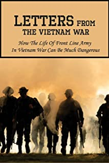 Letters From The Vietnam War: How The Life Of Front Line Army In Vietnam War Can Be Much Dangerous: History Of The Vietnam...
