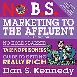 No B.S. Marketing to the Affluent     No Holds Barred, Take No Prisoners, Guide to Getting Really Rich 3rd              By:                                                                                                                                 Dan S. Kennedy                               Narrated by:                                                                                                                                 Shawn Compton                      Length: 9 hrs and 20 mins     Not rated yet     Overall 0.0