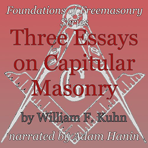 Three Essays on Capitular Masonry Audiobook By William F. Kuhn cover art