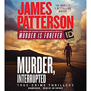 Murder, Interrupted                   Written by:                                                                                                                                 James Patterson                               Narrated by:                                                                                                                                 Jay Snyder                      Length: 5 hrs and 41 mins     Not rated yet     Overall 0.0