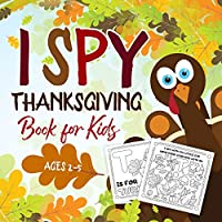 I Spy Thanksgiving Book for Kids Ages 2-5: A Fun Activity Coloring and Guessing Game for Kids, Toddlers and Preschoolers (Thanksgiving Picture Puzzle Book)