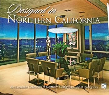 Designed in Northern California: An Exquisite Collection of Northern California's Finest Designers 0977445178 Book Cover