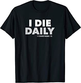 I Die Daily 1 Corinthians 15 Christian Bible Jesus Gift Love T-Shirt