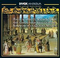 Balli, Capricci E Stravaganze (Italian 17th Century Baroque Music For Strings) by Sonatori De La Gioiosa Marca (2011-03-29)