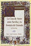 La Casa de Arcos entre Sevilla y la frontera de Granada (1374-1474).: 9 (Colección Premio Focus-Abengoa y Premio Javier Benjumea)