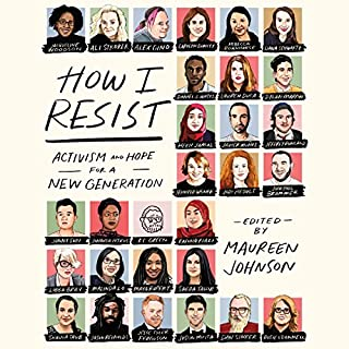 How I Resist     Activism and Hope for a New Generation              By:                                                                                                                                 Maureen Johnson - editor                               Narrated by:                                                                                                                                 Soneela Nankani,                                                                                        Maureen Johnson                      Length: 3 hrs and 49 mins     6 ratings     Overall 4.8