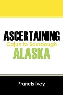 Ascertaining Alaska: Cajun to Sourdough