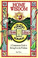 Home Wisdom: A Commonsense Guide to Solving Everyday Problems (Old Farmer's Almanac)