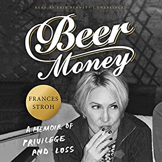 Beer Money     A Memoir of Privilege and Loss              By:                                                                                                                                 Frances Stroh                               Narrated by:                                                                                                                                 Erin Bennett                      Length: 6 hrs and 37 mins     186 ratings     Overall 3.9