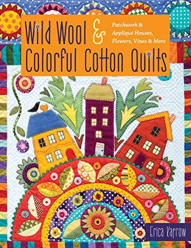 Compare Textbook Prices for Wild Wool & Colorful Cotton Quilts: Patchwork & Appliqué Houses, Flowers, Vines & More  ISBN 9781617458460 by Kaprow, Erica