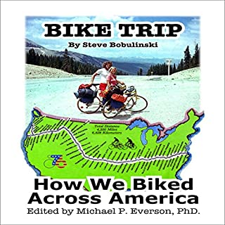 Bike Trip     How We Bicycled Across America              By:                                                                                                                                 Steve Bobulinski                               Narrated by:                                                                                                                                 Steve Bobulinski                      Length: 5 hrs and 27 mins     23 ratings     Overall 4.2