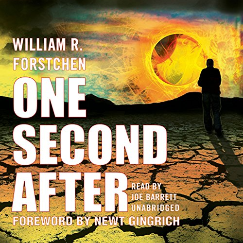 One Second After                   By:                                                                                                                                 William R. Forstchen                               Narrated by:                                                                                                                                 Joe Barrett                      Length: 13 hrs and 17 mins     336 ratings     Overall 4.3