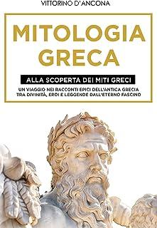Mitologia Greca: Alla Scoperta dei Miti Greci. Un viaggio nei racconti epici dell'Antica Grecia tra Divinità, Eroi e Legge...