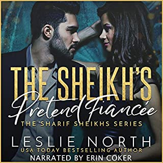 The Sheikh's Pretend Fiancée     The Sharif Sheikhs Series, Book 1              By:                                                                                                                                 Leslie North                               Narrated by:                                                                                                                                 Erin Coker                      Length: 2 hrs and 44 mins     28 ratings     Overall 4.8