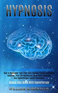 Hypnosis: How to Remember Your Past Lives Through Guided Meditation Sessions, Past Life Regression, Deep Sleep Hypnosis, a...