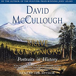 Brave Companions     Portraits in History              By:                                                                                                                                 David McCullough                               Narrated by:                                                                                                                                 David McCullough                      Length: 11 hrs and 19 mins     955 ratings     Overall 4.4